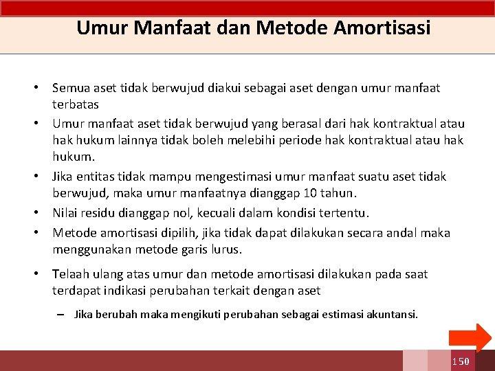 Umur Manfaat dan Metode Amortisasi • Semua aset tidak berwujud diakui sebagai aset dengan