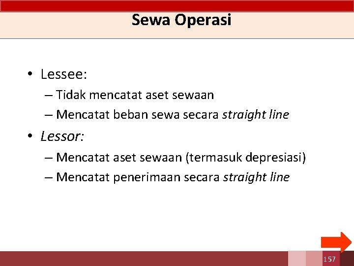 Sewa Operasi • Lessee: – Tidak mencatat aset sewaan – Mencatat beban sewa secara