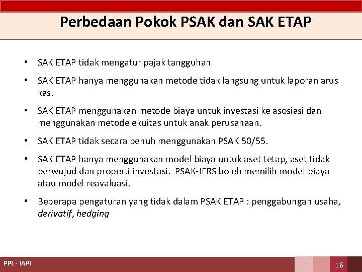 Perbedaan Pokok PSAK dan SAK ETAP • SAK ETAP tidak mengatur pajak tangguhan •