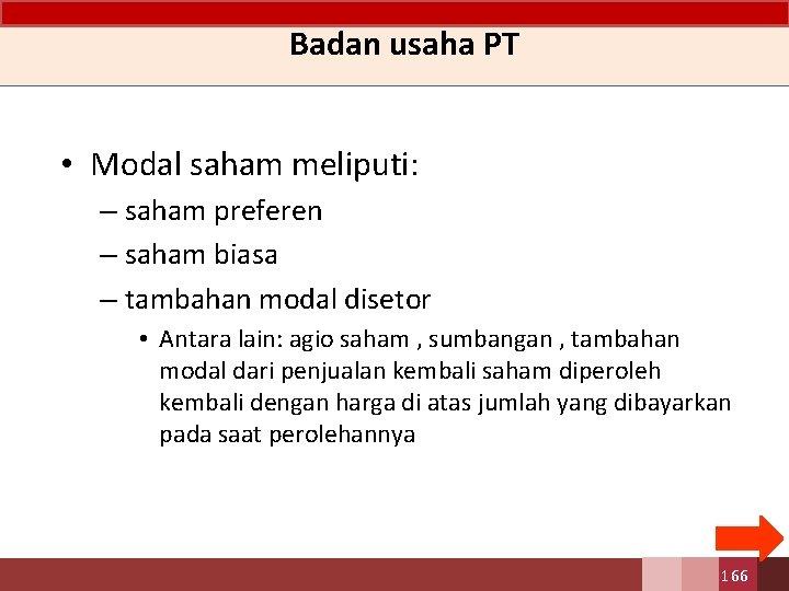 Badan usaha PT • Modal saham meliputi: – saham preferen – saham biasa –