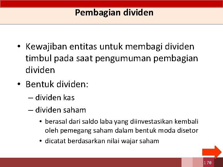 Pembagian dividen • Kewajiban entitas untuk membagi dividen timbul pada saat pengumuman pembagian dividen