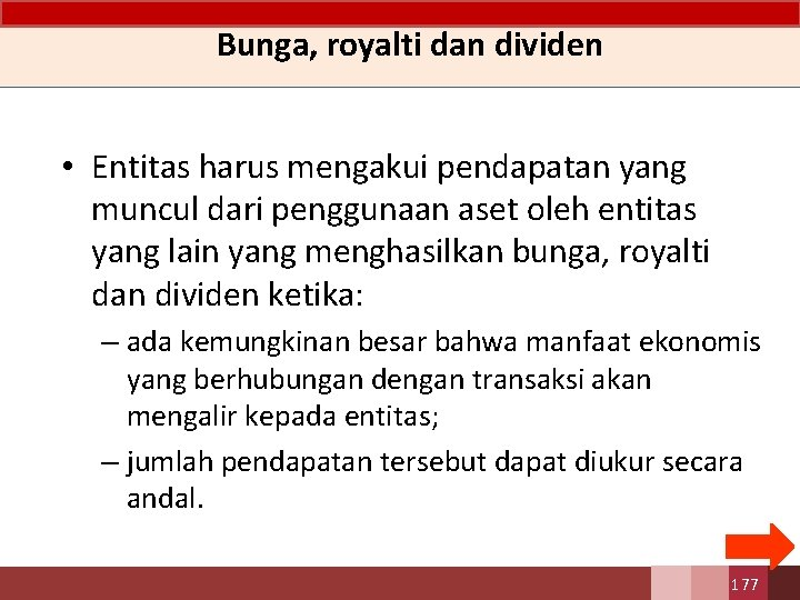 Bunga, royalti dan dividen • Entitas harus mengakui pendapatan yang muncul dari penggunaan aset