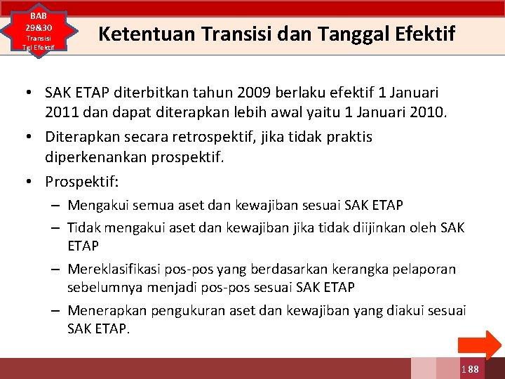 BAB 29&30 Transisi Tgl Efektif Ketentuan Transisi dan Tanggal Efektif • SAK ETAP diterbitkan