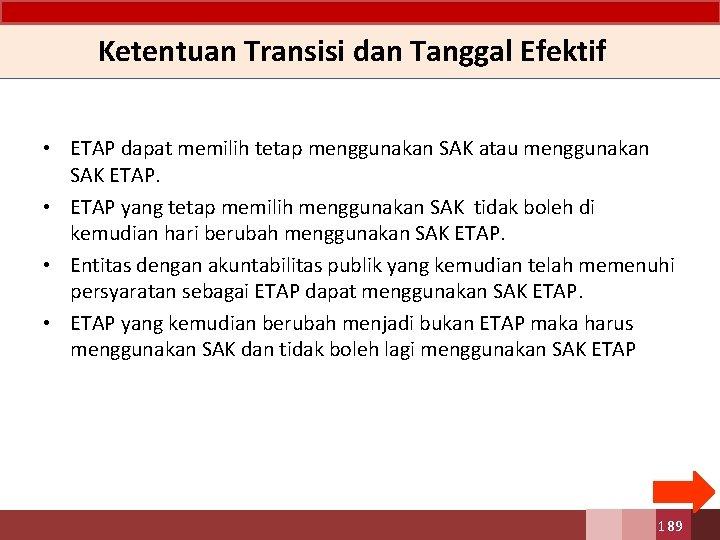 Ketentuan Transisi dan Tanggal Efektif • ETAP dapat memilih tetap menggunakan SAK atau menggunakan