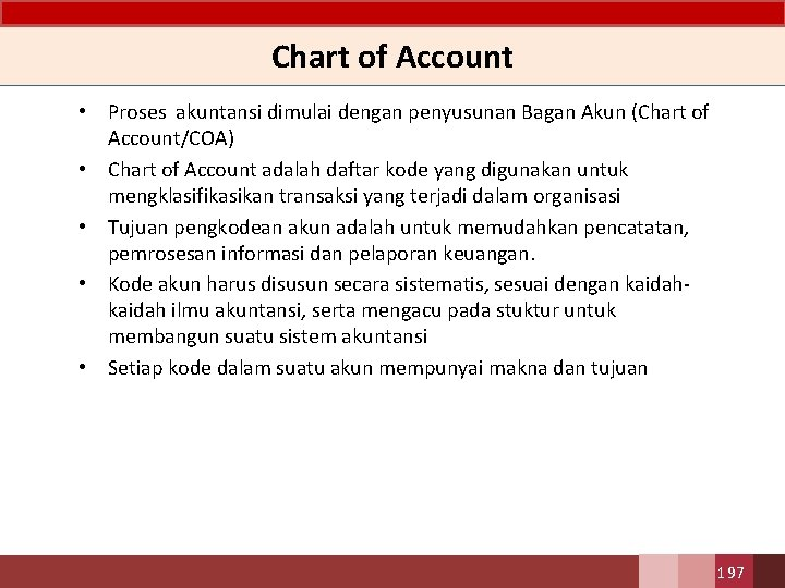 Chart of Account • Proses akuntansi dimulai dengan penyusunan Bagan Akun (Chart of Account/COA)