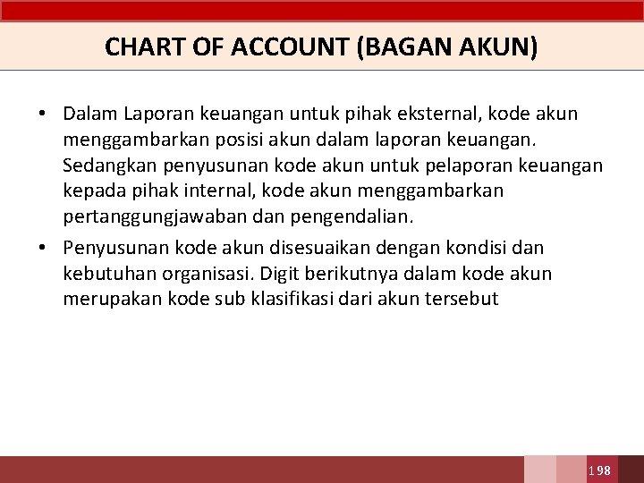 CHART OF ACCOUNT (BAGAN AKUN) • Dalam Laporan keuangan untuk pihak eksternal, kode akun