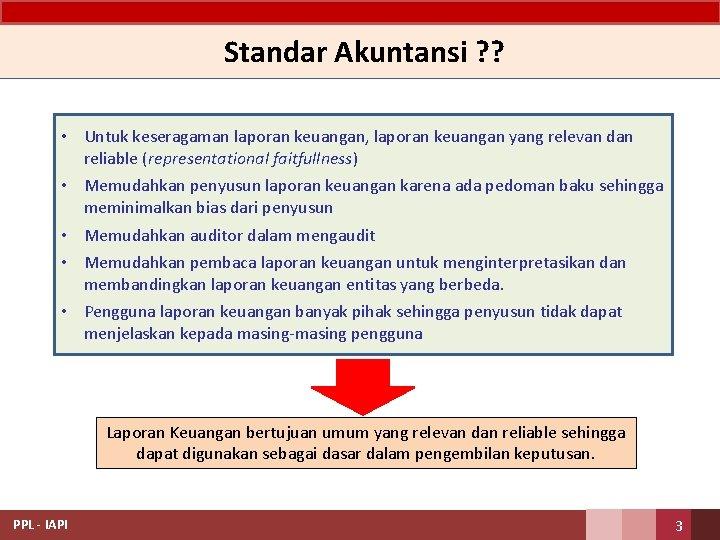 Standar Akuntansi ? ? • Untuk keseragaman laporan keuangan, laporan keuangan yang relevan dan
