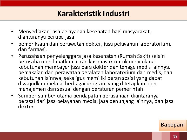 Karakteristik Industri • Menyediakan jasa pelayanan kesehatan bagi masyarakat, diantaranya berupa jasa • pemeriksaan