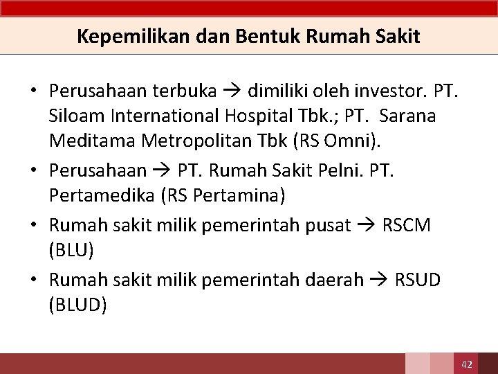 Kepemilikan dan Bentuk Rumah Sakit • Perusahaan terbuka dimiliki oleh investor. PT. Siloam International