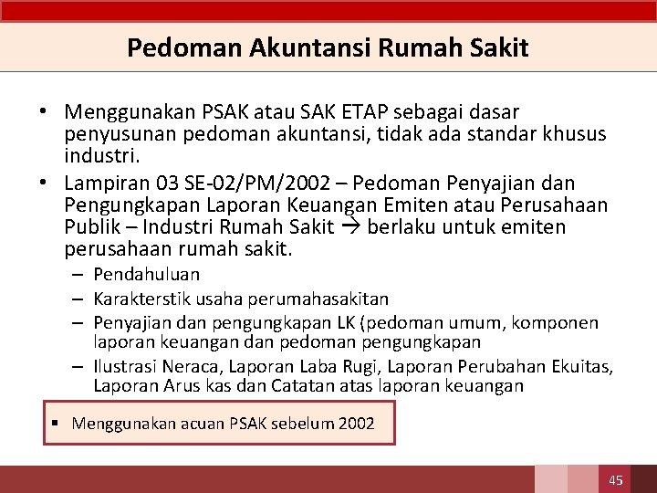 Pedoman Akuntansi Rumah Sakit • Menggunakan PSAK atau SAK ETAP sebagai dasar penyusunan pedoman