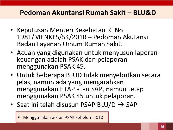 Pedoman Akuntansi Rumah Sakit – BLU&D • Keputusan Menteri Kesehatan RI No 1981/MENKES/SK/2010 –