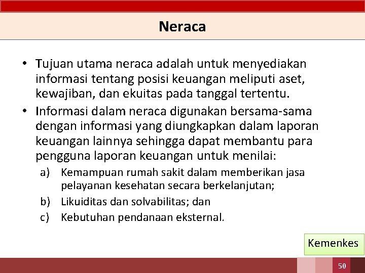 Neraca • Tujuan utama neraca adalah untuk menyediakan informasi tentang posisi keuangan meliputi aset,