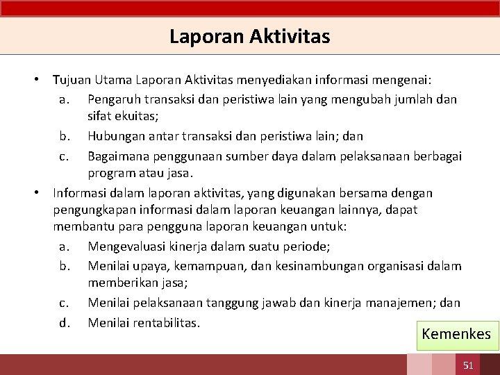 Laporan Aktivitas • Tujuan Utama Laporan Aktivitas menyediakan informasi mengenai: a. Pengaruh transaksi dan