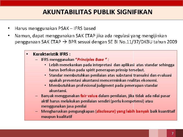 AKUNTABILITAS PUBLIK SIGNIFIKAN • Harus menggunakan PSAK – IFRS based • Namun, dapat menggunakan