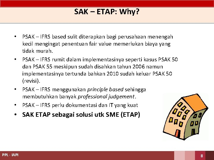 SAK – ETAP: Why? • PSAK – IFRS based sulit diterapkan bagi perusahaan menengah