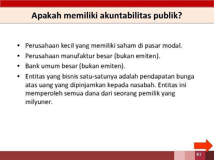 Apakah memiliki akuntabilitas publik? • • Perusahaan kecil yang memiliki saham di pasar modal.