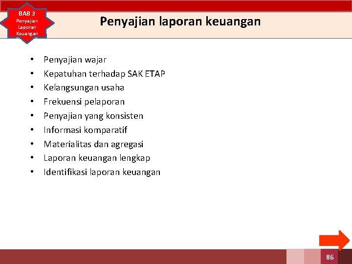BAB 3 Penyajian Laporan Keuangan • • • Penyajian laporan keuangan Penyajian wajar Kepatuhan