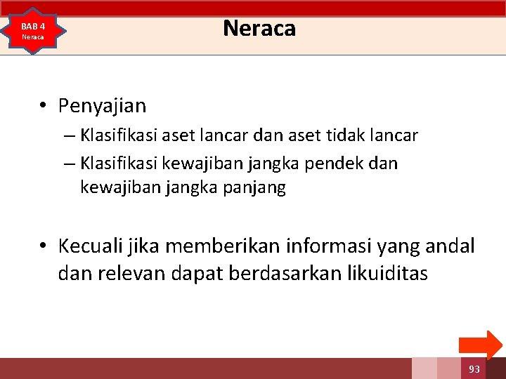Neraca BAB 4 Neraca • Penyajian – Klasifikasi aset lancar dan aset tidak lancar