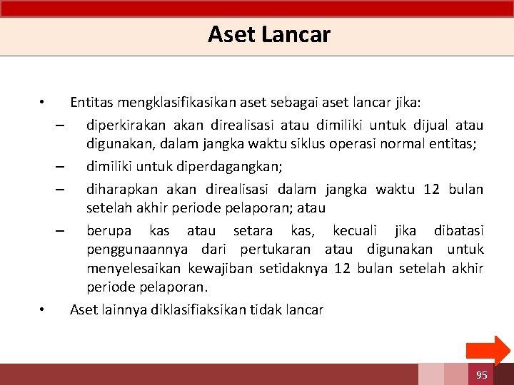 Aset Lancar • – – • Entitas mengklasifikasikan aset sebagai aset lancar jika: diperkirakan