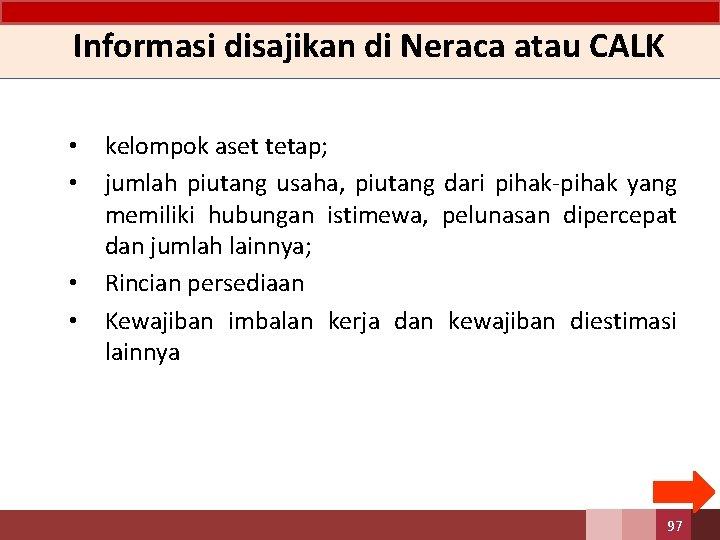 Informasi disajikan di Neraca atau CALK • • kelompok aset tetap; jumlah piutang usaha,