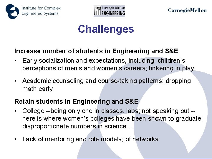 Challenges Increase number of students in Engineering and S&E • Early socialization and expectations,