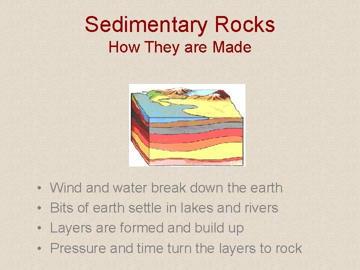 Sedimentary Rocks How They are Made • • Wind and water break down the
