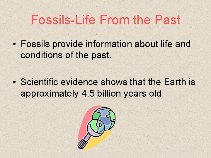 Fossils-Life From the Past • Fossils provide information about life and conditions of the