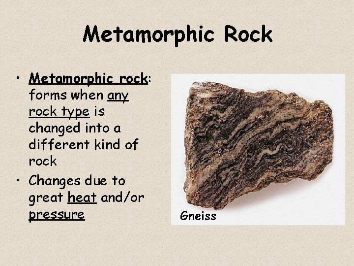 Metamorphic Rock • Metamorphic rock: forms when any rock type is changed into a