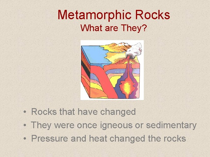 Metamorphic Rocks What are They? • Rocks that have changed • They were once