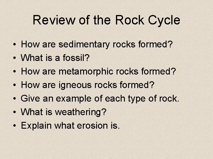 Review of the Rock Cycle • • How are sedimentary rocks formed? What is