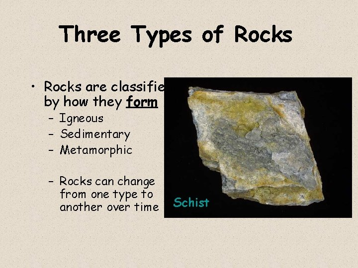 Three Types of Rocks • Rocks are classified by how they form – Igneous