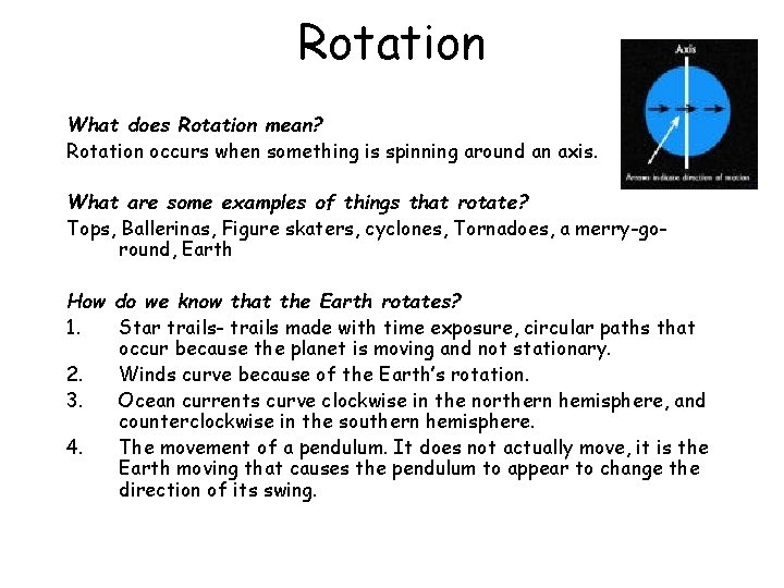 Rotation What does Rotation mean? Rotation occurs when something is spinning around an axis.