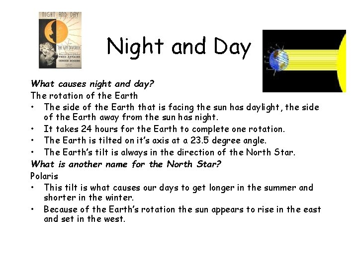 Night and Day What causes night and day? The rotation of the Earth •