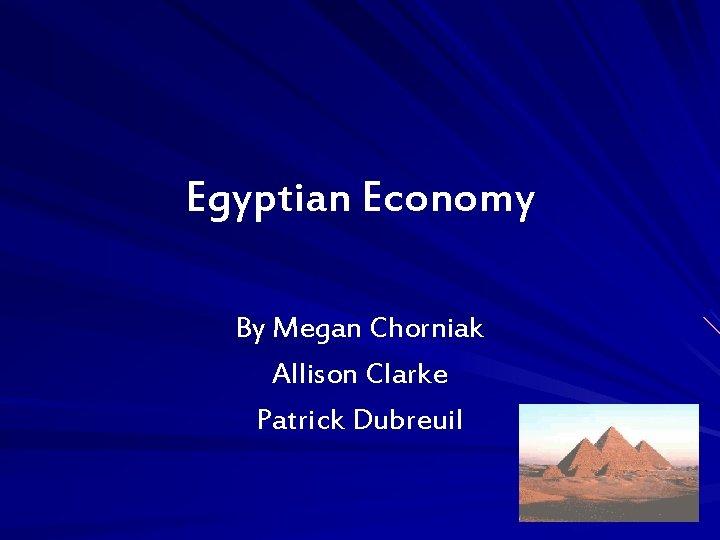 Egyptian Economy By Megan Chorniak Allison Clarke Patrick Dubreuil