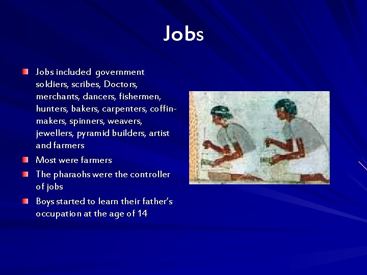 Jobs included government soldiers, scribes, Doctors, merchants, dancers, fishermen, hunters, bakers, carpenters, coffinmakers, spinners,