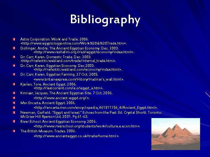 Bibliography Astra Corporation. Work and Trade. 2006. <http: //www. egyptologyonline. com/Work%20&%20 Trade. htm>. Dollinger,