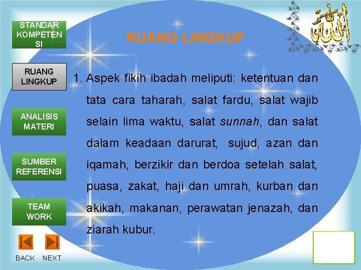 STANDAR KOMPETEN SI RUANG LINGKUP 1. Aspek fikih ibadah meliputi: ketentuan dan tata cara