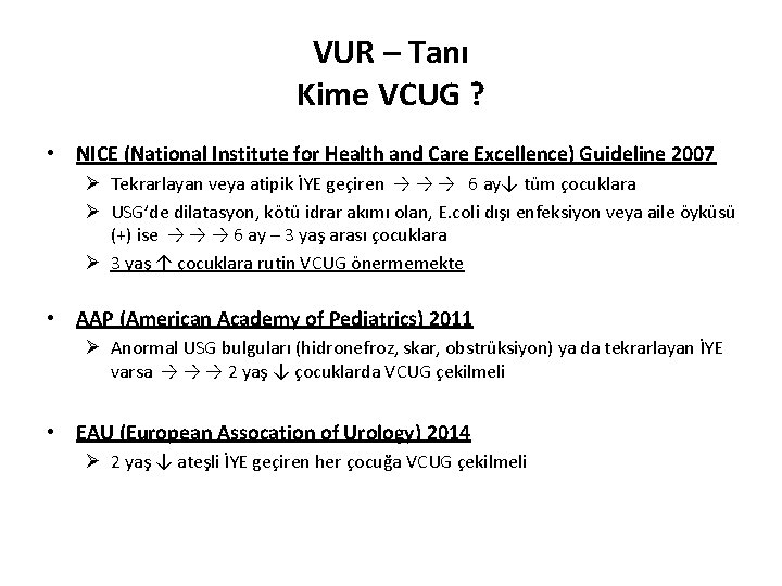 VUR – Tanı Kime VCUG ? • NICE (National Institute for Health and Care