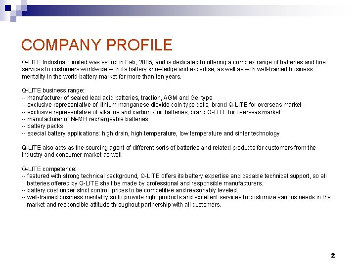 COMPANY PROFILE Q-LITE Industrial Limited was set up in Feb, 2005, and is dedicated