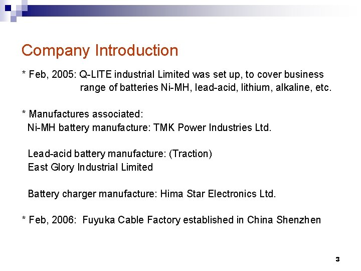 Company Introduction * Feb, 2005: Q-LITE industrial Limited was set up, to cover business