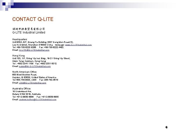 CONTACT Q-LITE 深圳市科来贸易有限公司 Q-LITE Industrial Limited Headquarters Unit 930 A, 9/F, Guang Fa Building,