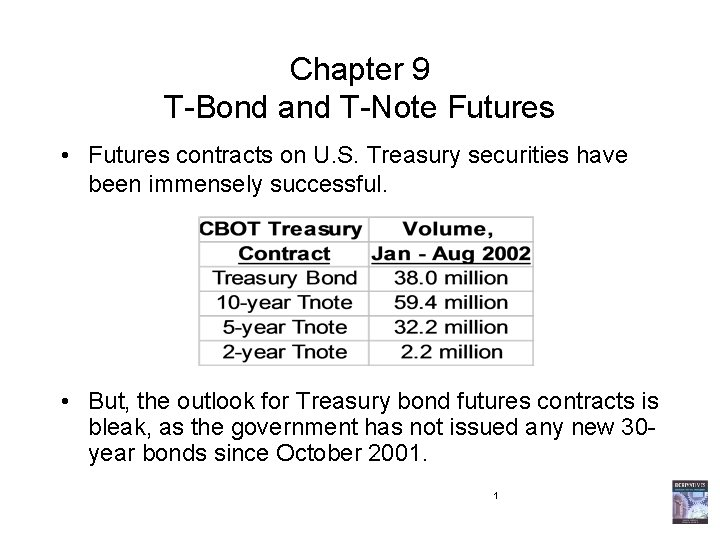 Chapter 9 T-Bond and T-Note Futures • Futures contracts on U. S. Treasury securities