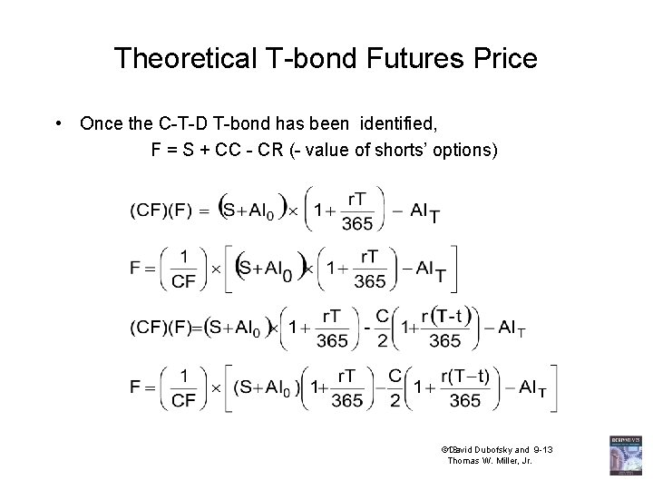 Theoretical T-bond Futures Price • Once the C-T-D T-bond has been identified, F =