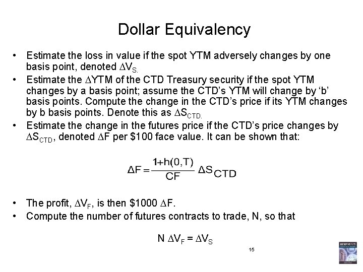 Dollar Equivalency • Estimate the loss in value if the spot YTM adversely changes