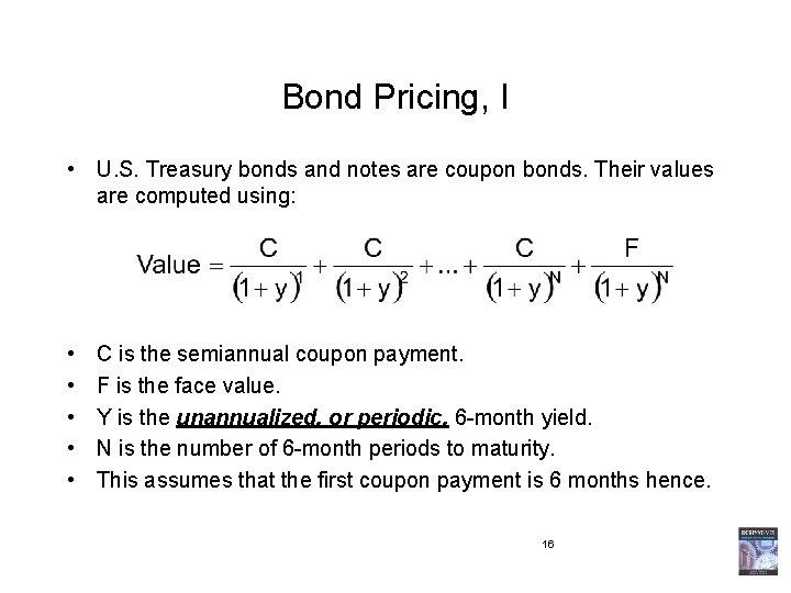 Bond Pricing, I • U. S. Treasury bonds and notes are coupon bonds. Their