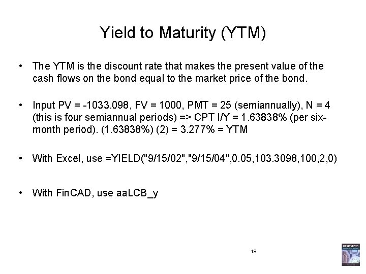 Yield to Maturity (YTM) • The YTM is the discount rate that makes the