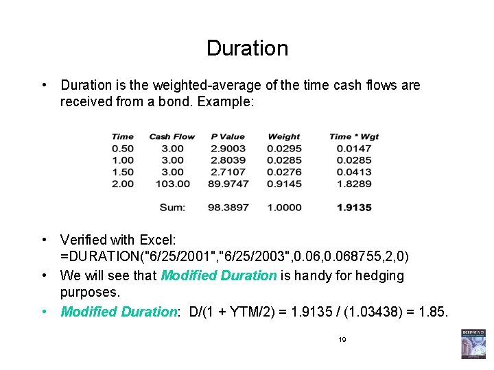 Duration • Duration is the weighted-average of the time cash flows are received from