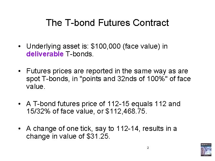 The T-bond Futures Contract • Underlying asset is: $100, 000 (face value) in deliverable