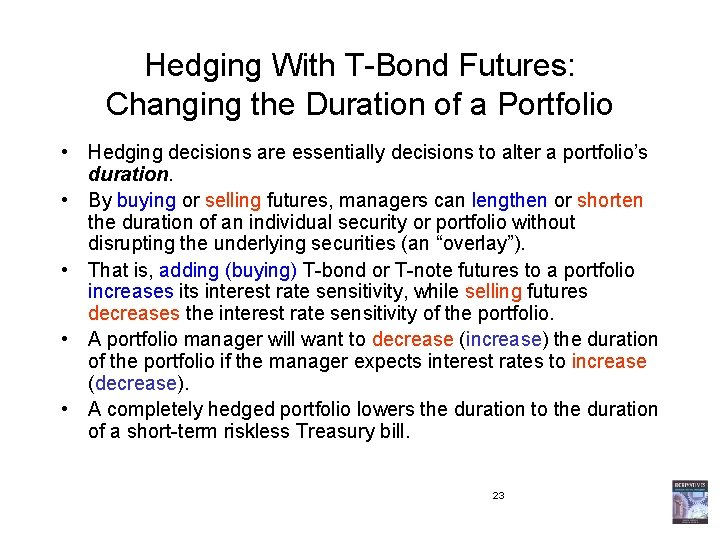 Hedging With T-Bond Futures: Changing the Duration of a Portfolio • Hedging decisions are