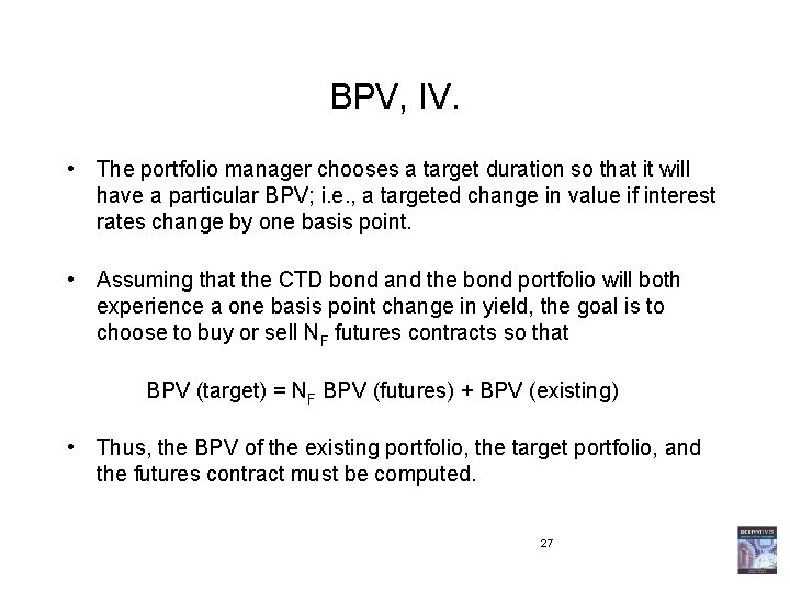 BPV, IV. • The portfolio manager chooses a target duration so that it will